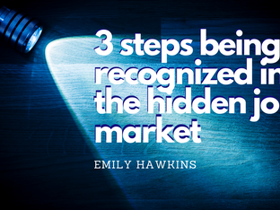 3 Steps to Being Recognized in the Hidden Job Market