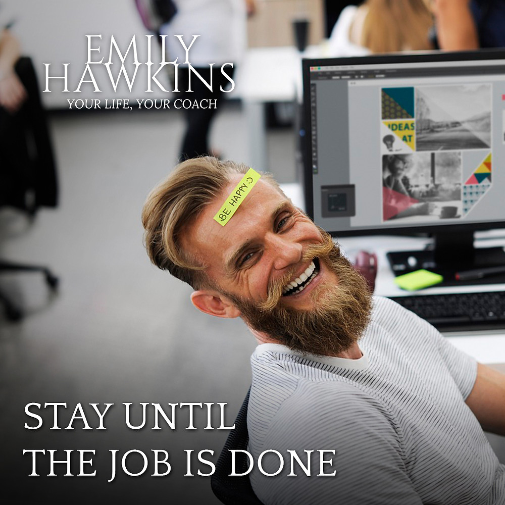 Stay until the job is done