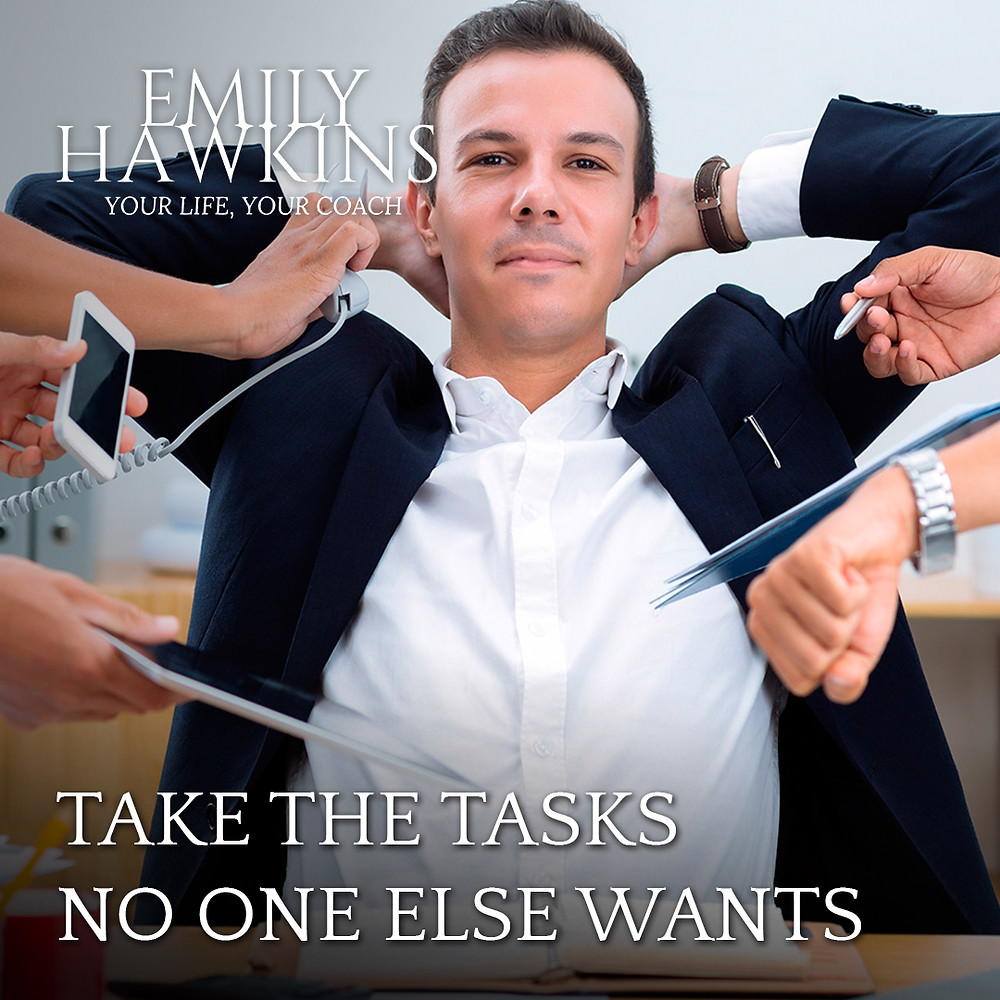 Take the tasks no one else wants