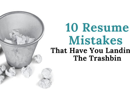 10 Resume Mistakes that Have You Landing in The Trashbin