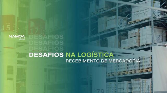 Namoa nos desafios da logística: Recebimento de Mercadorias
