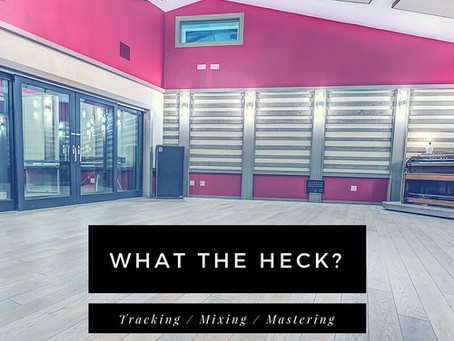 WHAT THE HECK IS... TRACKING/MIXING/MASTERING