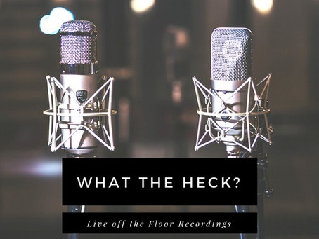 What the Heck: Live Off the Floor