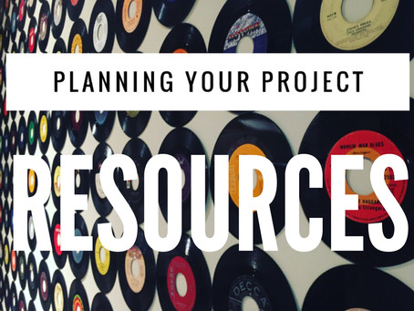 PLANNING YOUR PROJECT: RESOURCES