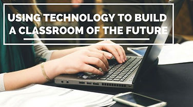 technology to build a classroom of the future