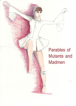 Parables of Mutants and Madmen
