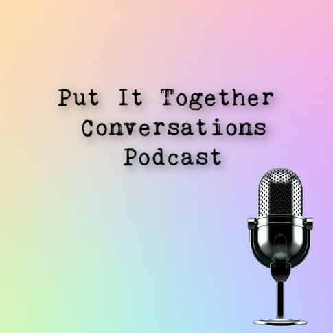 Put It Together Coversations Podcast