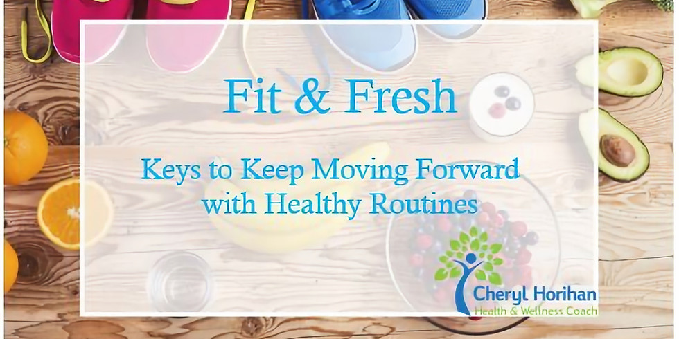 Fit & Fresh- Keys to Keep Moving Forward with Healthy Routines