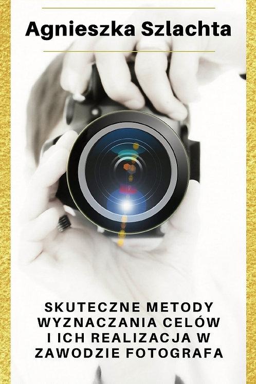 E-book: Skuteczne metody wyznaczania celów i ich realizacja w zawodzie fotografa
