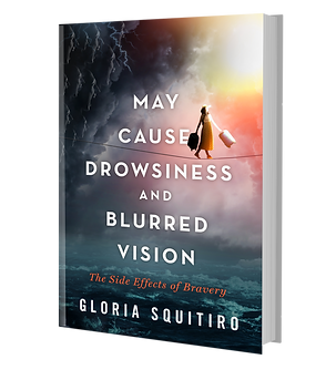 May Cause Drowsiness and Blurred Vision, The Side Effects of Bravery. Book Cover. Written by Gloria Squitiro