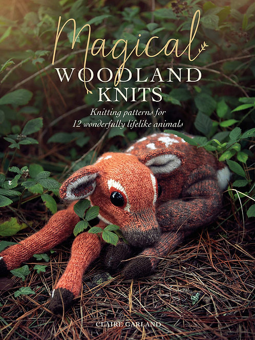 Magical Woodland Knits - 12 Knitting Patterns for Lifelike Animals