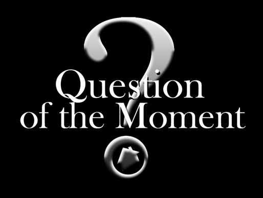 Question of the Moment