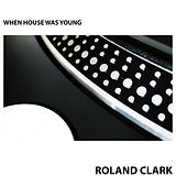 Roland Clark  When House Was Young.jpg
