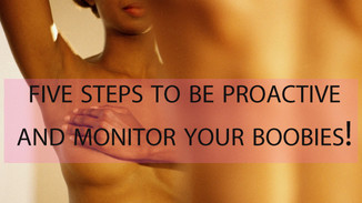 Five steps to be proactive and monitor your boobies!