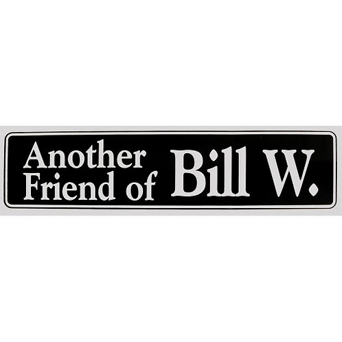 Another Friend Of Bill W. (Bumper Sticker)