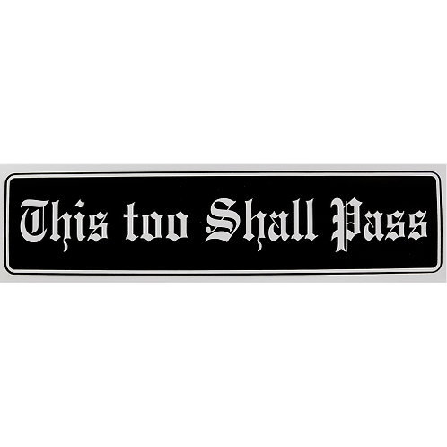 This too Shall Pass (Bumper Sticker)