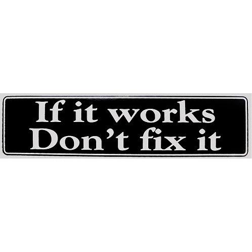 If It Works Don't Fix It (Bumper Sticker)
