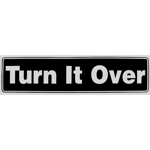 Turn It Over (Bumper Sticker)