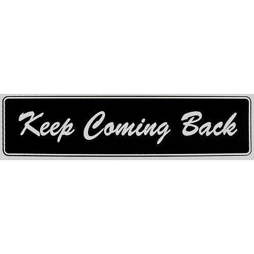 Keep Coming Back (Bumper Sticker)