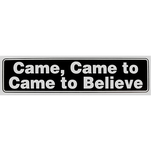 Came, Came to Came to Believe (Bumper Sticker)