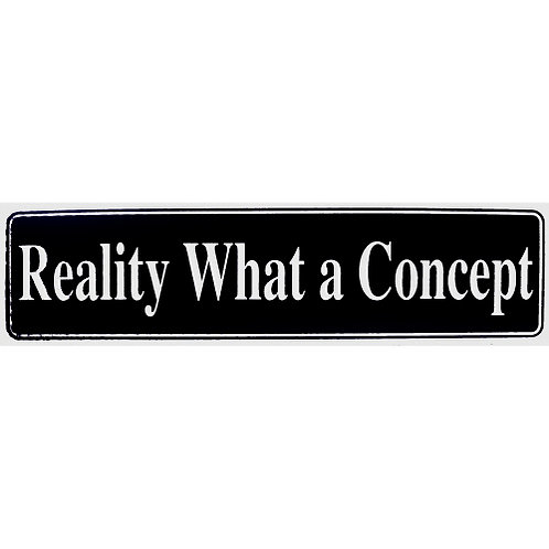 Reality What a Concept (Bumper Sticker)