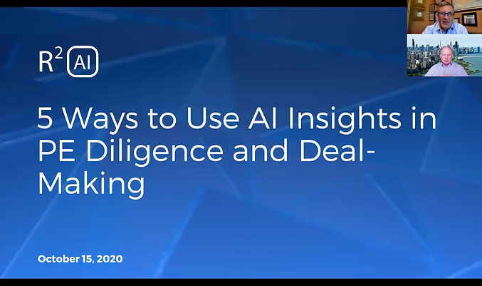 """This 60 minute video is the recorded RSquared Webinar '5 Ways to Use AI Insights in PE Diligence and Deal-Making"""" held on Oct 15, 2020."""