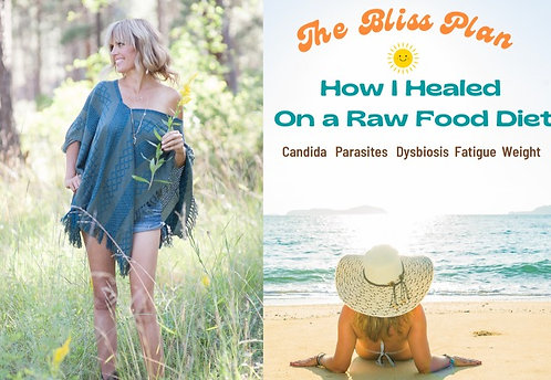 Bliss Diet: How I Healed on Raw Food Diet