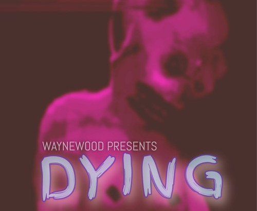 """WayneWood Introduces A Melancholy Track With """"Dying"""""""