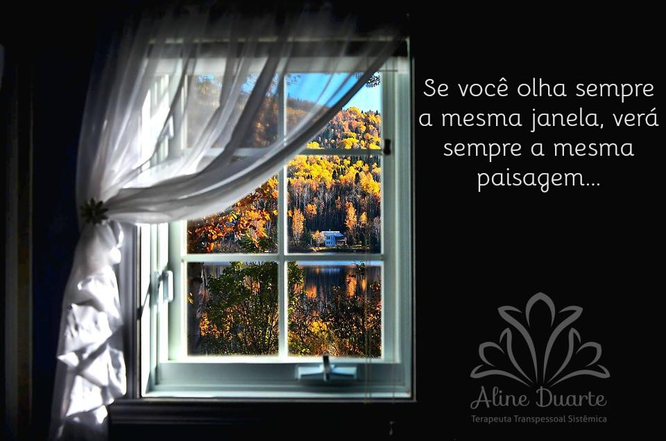 Se você olha sempre a mesma janela, verá sempre a mesma paisagem