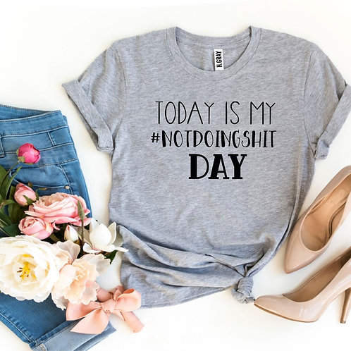 Today Is My #Notdoingshit Day T-shirt