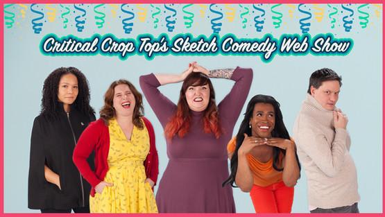 Critical Crop Top's Sketch Comedy Web Show