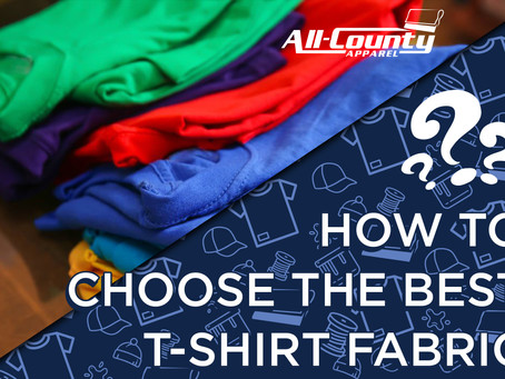 HOW TO CHOOSE THE BEST T-SHIRT FABRIC