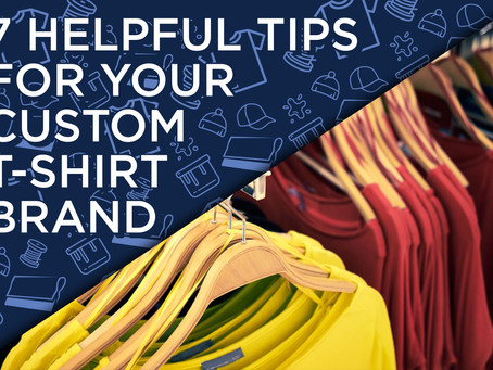 7 HELPFUL TIPS FOR YOUR CUSTOM T-SHIRT BRAND