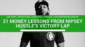 21 Money Lessons From Nipsey Hussle's Victory Lap