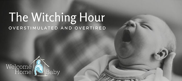 The Witching Hour: Overstimulated and Overtired