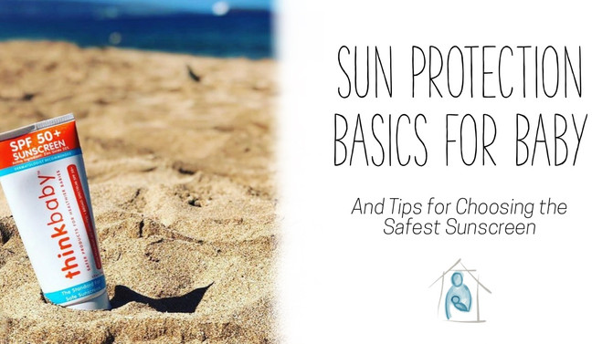Sun Protection Basics For Baby & Tips for Choosing the Safest Sunscreen