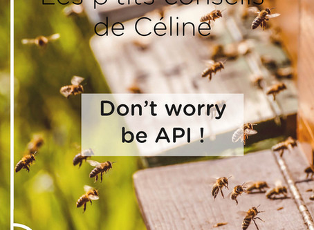 Les p'tits conseils de Céline : Cet hiver, Don't worry, be API !