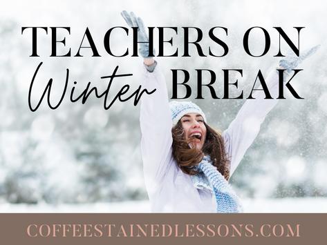 Teachers on Winter Break