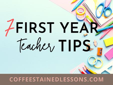 7 First Year Teacher Tips