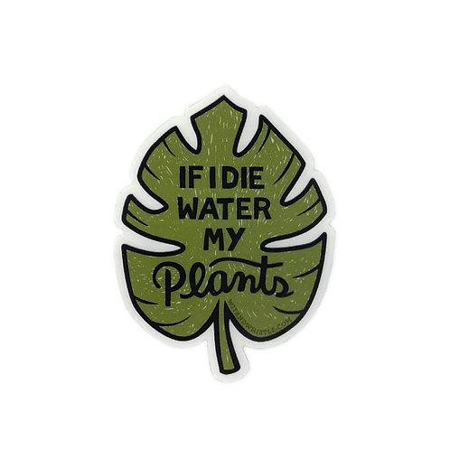 If I Die, Water My Plants Sticker