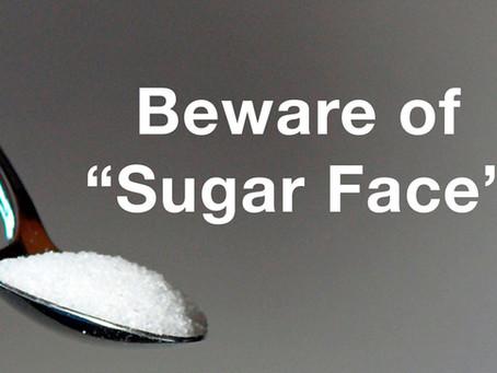 """Do you have """"sugar face?"""""""