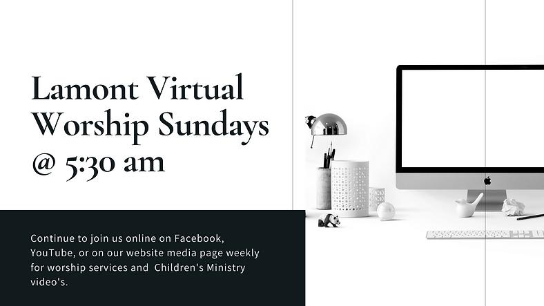 Lamont Virtual Worship Sundays @ 5_30 am