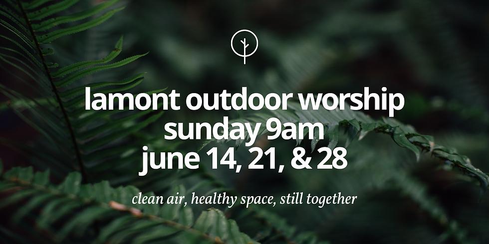 Lamont Outdoor Worship 9am, June 14, 21, & 28
