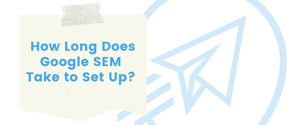 How Long Does Google SEM Take to Set Up? by Certified Digital Marketing Agency, Absolute Digital