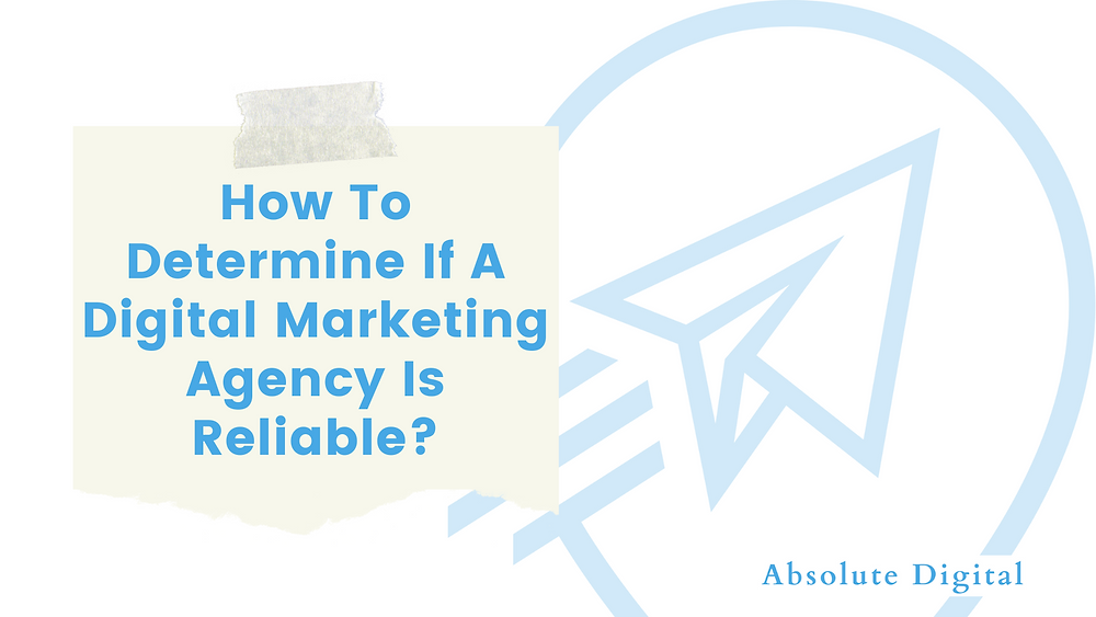 How To Determine If A Digital Marketing Agency Is Reliable? | Absolute Digital