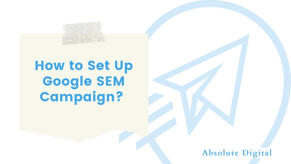 How Long Does Google SEM Take to Set Up? | Absolute Digital