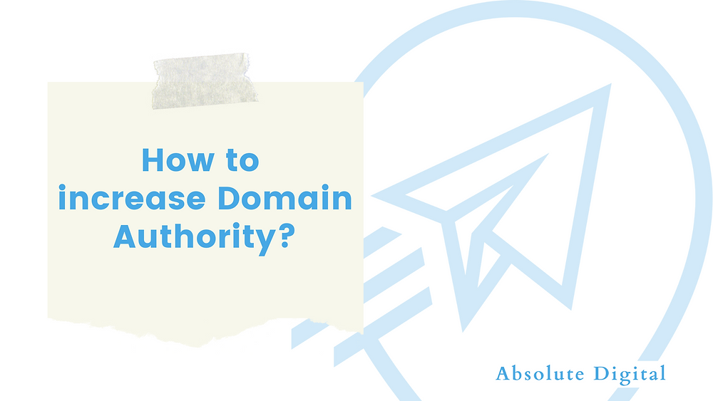 Google SEO Tips: Top 5 Ways to Increase Domain Authority (DA) | Absolute Digital