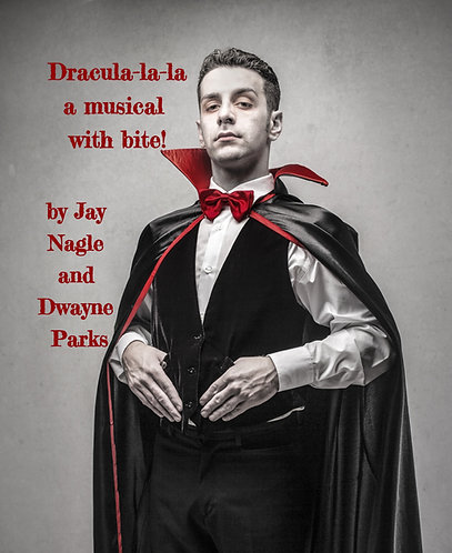 DRACULA-LA-LA - A Musical with Bite by Jay Nagle and Dwayne Parks