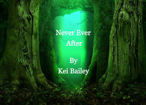 Never Ever After by Kei Bailey