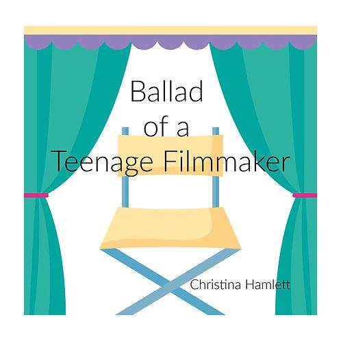 The Ballad of a Teenage Filmmaker by Christina Hamlett